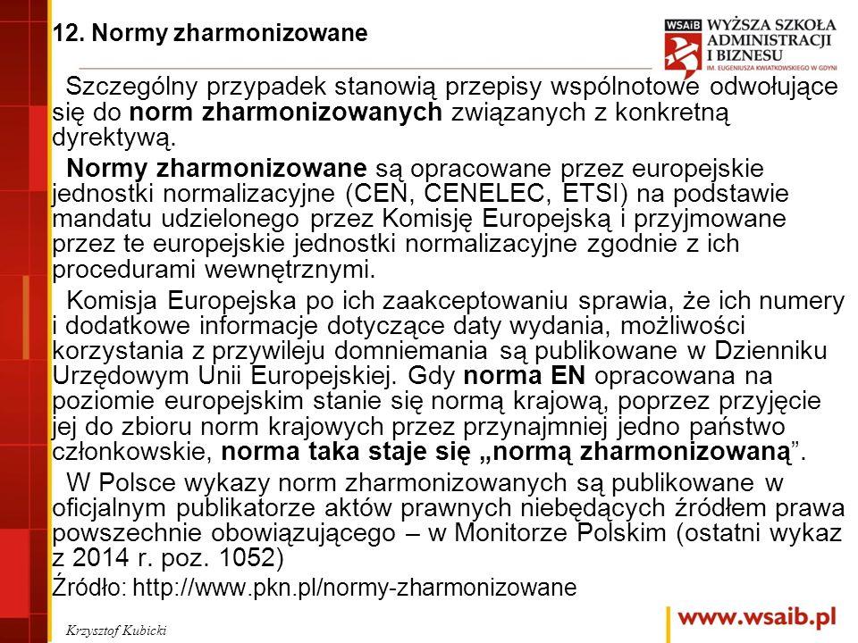 12. Normy zharmonizowane Szczególny przypadek stanowią przepisy wspólnotowe odwołujące się do norm zharmonizowanych związanych z konkretną dyrektywą.