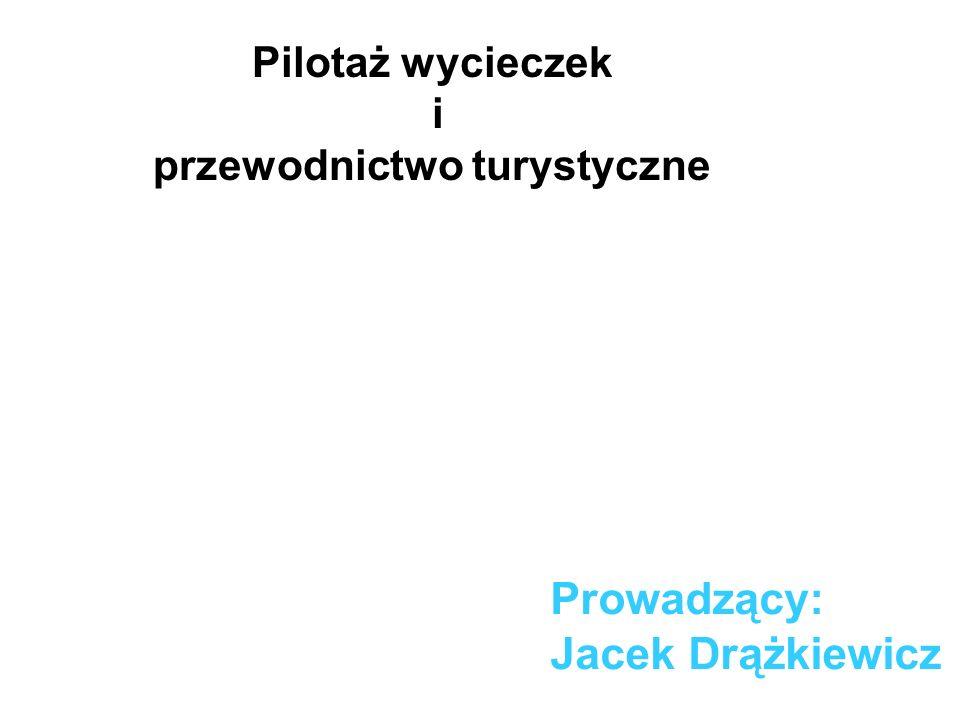 Prowadzący: Jacek Drążkiewicz Pilotaż wycieczek i przewodnictwo turystyczne