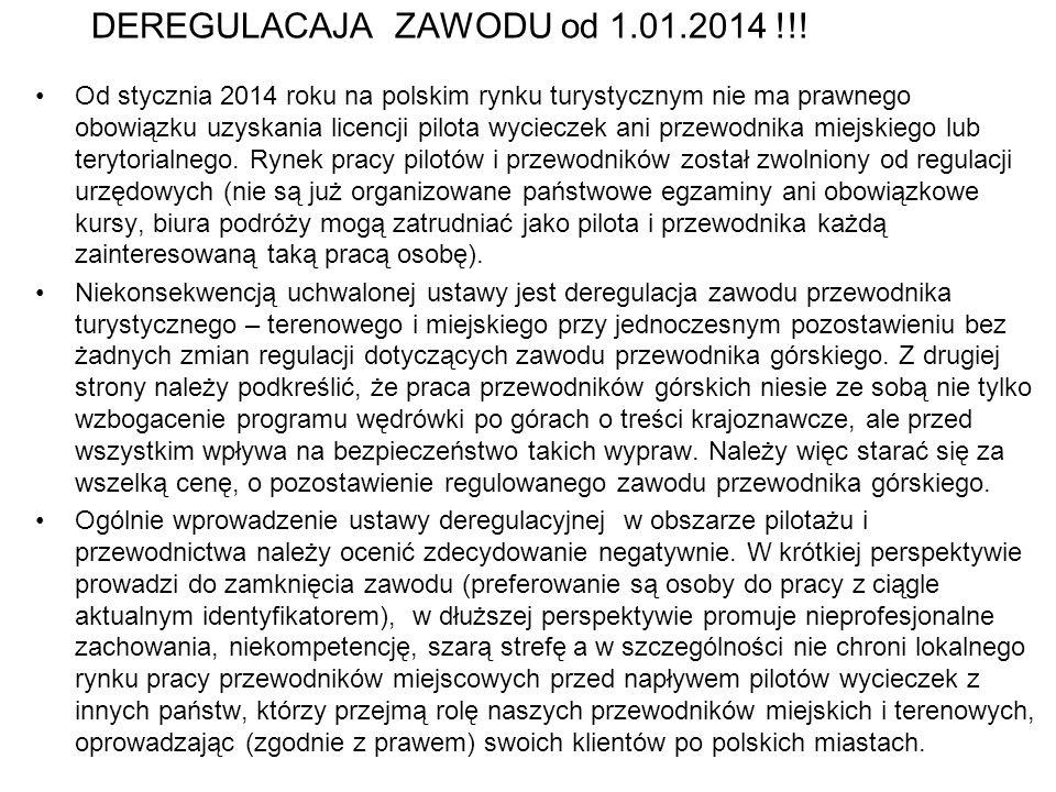 DEREGULACAJA ZAWODU od 1.01.2014 !!! Od stycznia 2014 roku na polskim rynku turystycznym nie ma prawnego obowiązku uzyskania licencji pilota wycieczek