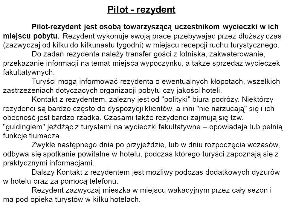 Pilot - rezydent Pilot-rezydent jest osobą towarzyszącą uczestnikom wycieczki w ich miejscu pobytu. Rezydent wykonuje swoją pracę przebywając przez dł