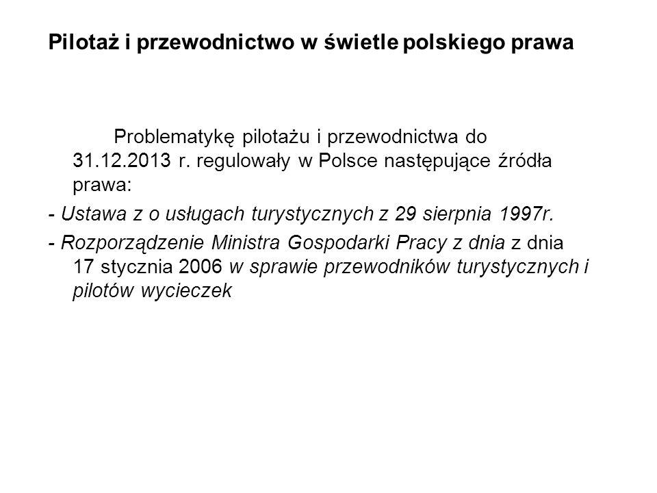 Pilotaż i przewodnictwo w świetle polskiego prawa Problematykę pilotażu i przewodnictwa do 31.12.2013 r. regulowały w Polsce następujące źródła prawa: