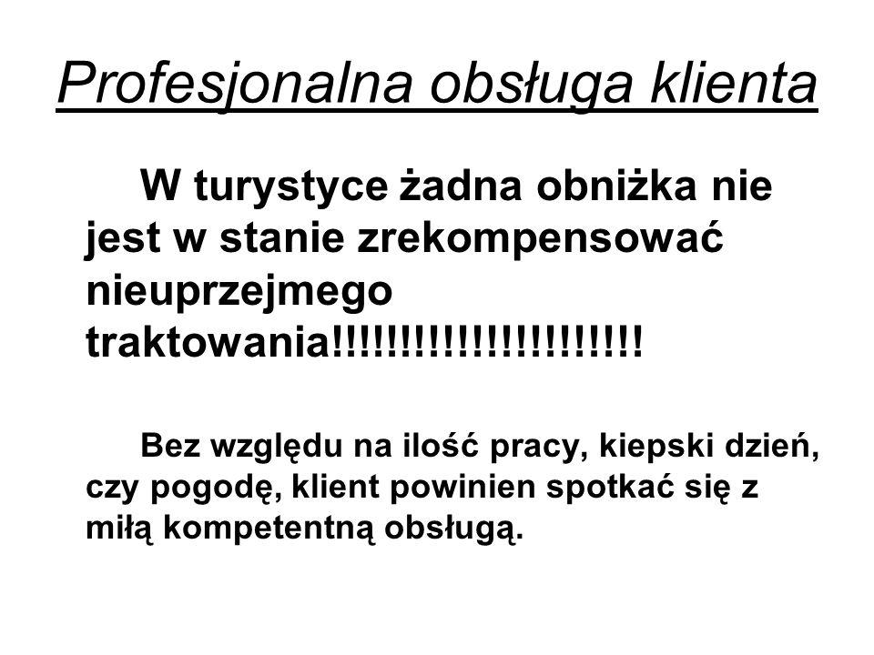 Profesjonalna obsługa klienta W turystyce żadna obniżka nie jest w stanie zrekompensować nieuprzejmego traktowania!!!!!!!!!!!!!!!!!!!!!! Bez względu n
