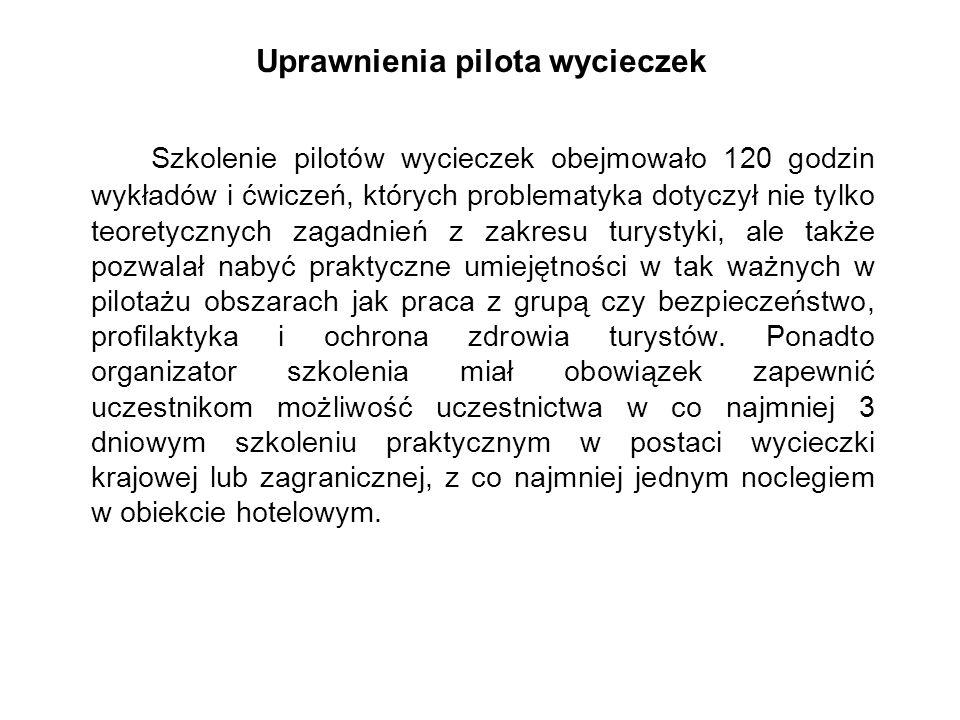 Uprawnienia pilota wycieczek Szkolenie pilotów wycieczek obejmowało 120 godzin wykładów i ćwiczeń, których problematyka dotyczył nie tylko teoretyczny