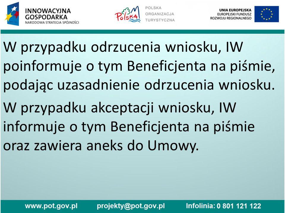 W przypadku odrzucenia wniosku, IW poinformuje o tym Beneficjenta na piśmie, podając uzasadnienie odrzucenia wniosku.