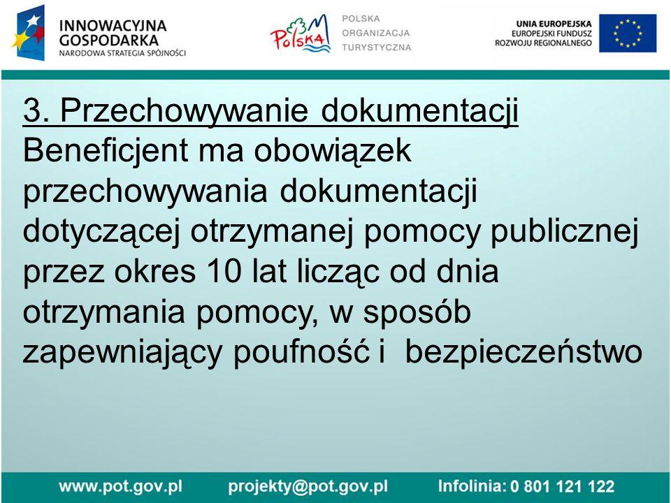 3. Przechowywanie dokumentacji Beneficjent ma obowiązek przechowywania dokumentacji dotyczącej otrzymanej pomocy publicznej przez okres 10 lat licząc
