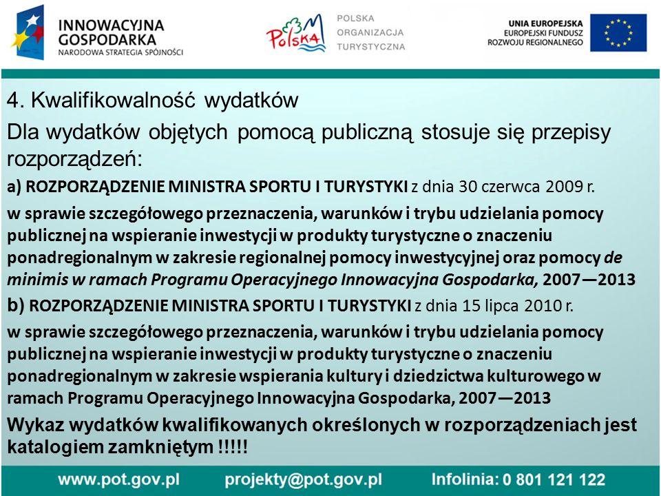 4. Kwalifikowalność wydatków Dla wydatków objętych pomocą publiczną stosuje się przepisy rozporządzeń: a) ROZPORZĄDZENIE MINISTRA SPORTU I TURYSTYKI z