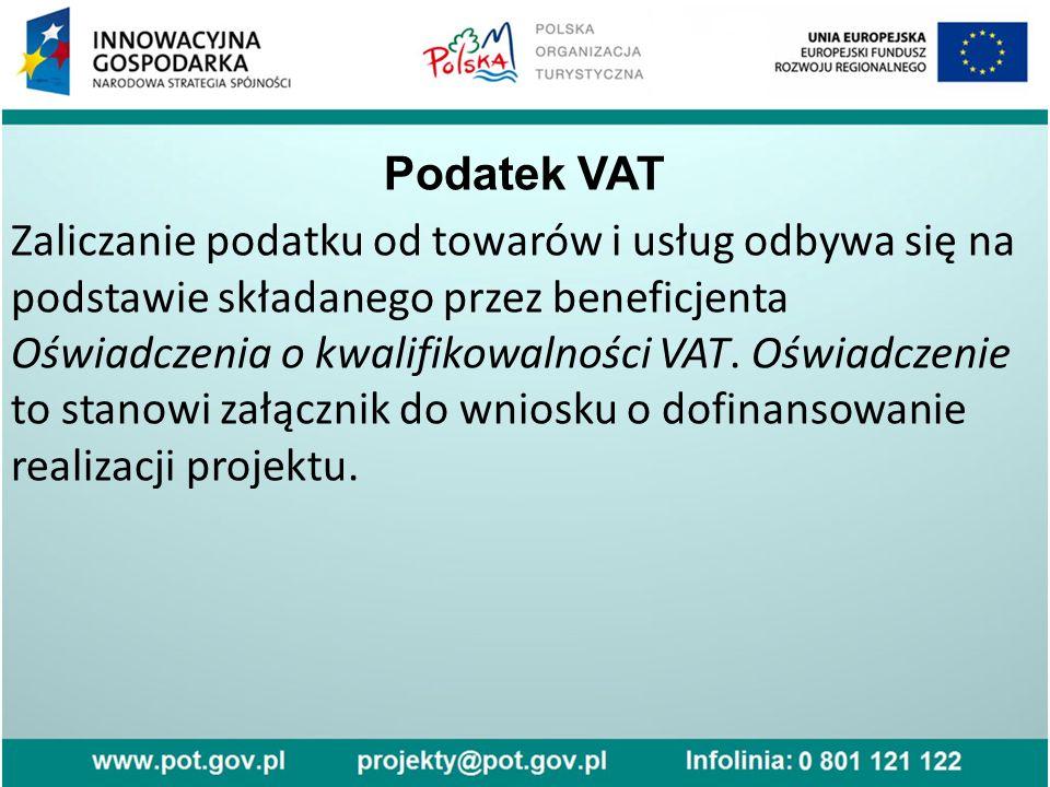 Podatek VAT Zaliczanie podatku od towarów i usług odbywa się na podstawie składanego przez beneficjenta Oświadczenia o kwalifikowalności VAT.