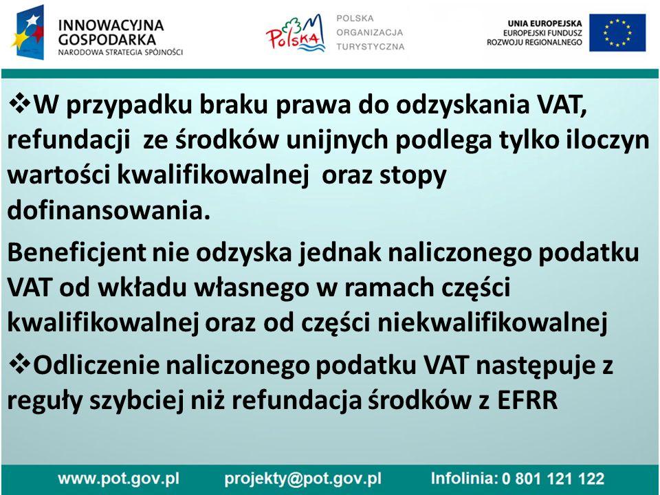  W przypadku braku prawa do odzyskania VAT, refundacji ze środków unijnych podlega tylko iloczyn wartości kwalifikowalnej oraz stopy dofinansowania.