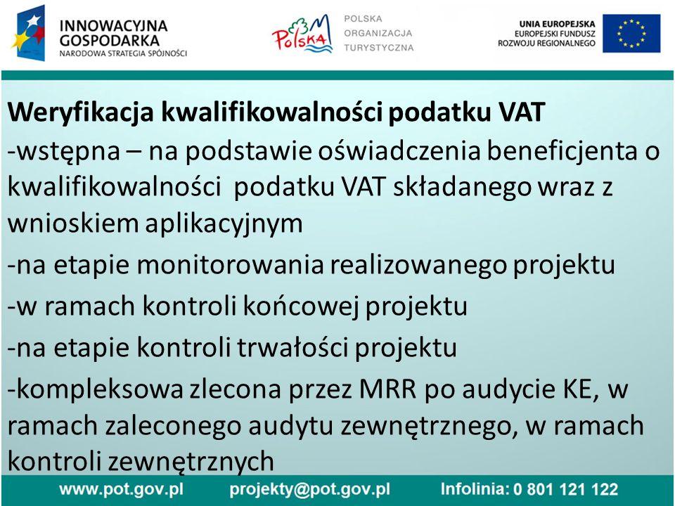 Weryfikacja kwalifikowalności podatku VAT -wstępna – na podstawie oświadczenia beneficjenta o kwalifikowalności podatku VAT składanego wraz z wnioskiem aplikacyjnym -na etapie monitorowania realizowanego projektu -w ramach kontroli końcowej projektu -na etapie kontroli trwałości projektu -kompleksowa zlecona przez MRR po audycie KE, w ramach zaleconego audytu zewnętrznego, w ramach kontroli zewnętrznych