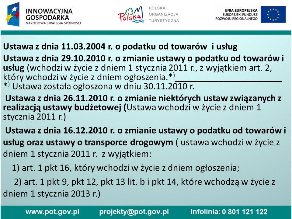 Ustawa z dnia 11.03.2004 r. o podatku od towarów i usług Ustawa z dnia 29.10.2010 r.