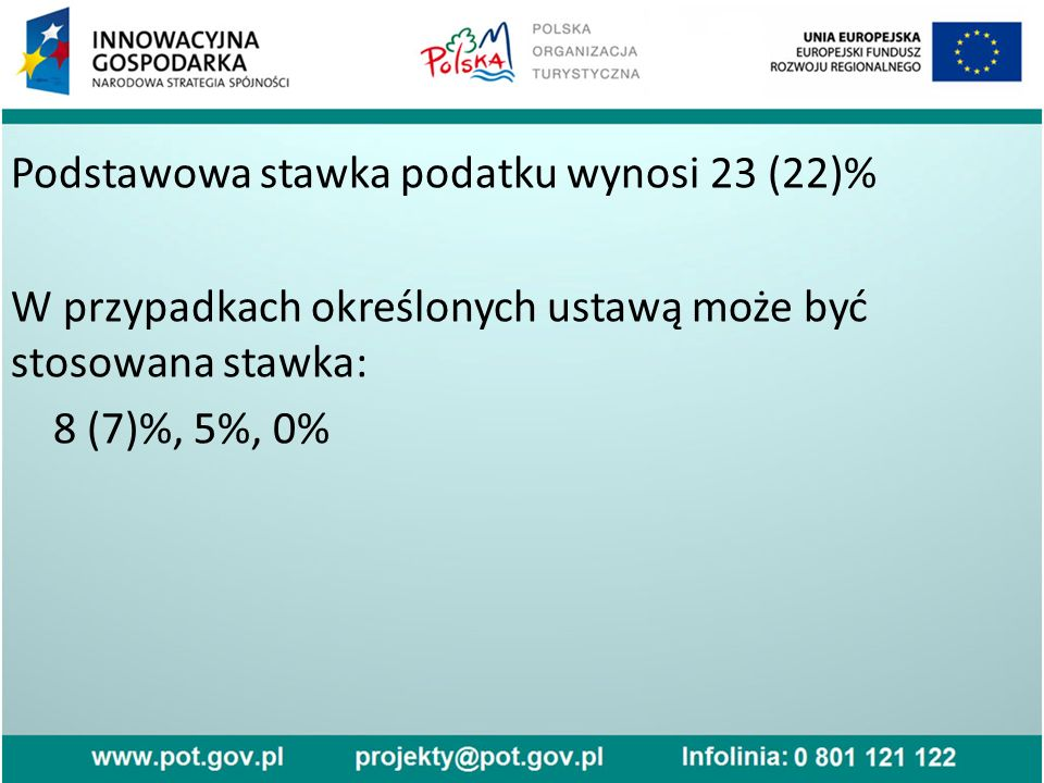 Podstawowa stawka podatku wynosi 23 (22)% W przypadkach określonych ustawą może być stosowana stawka: 8 (7)%, 5%, 0%