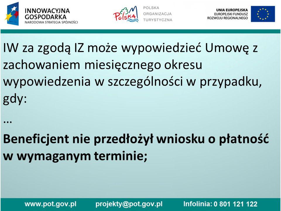 IW za zgodą IZ może wypowiedzieć Umowę z zachowaniem miesięcznego okresu wypowiedzenia w szczególności w przypadku, gdy: … Beneficjent nie przedłożył wniosku o płatność w wymaganym terminie;