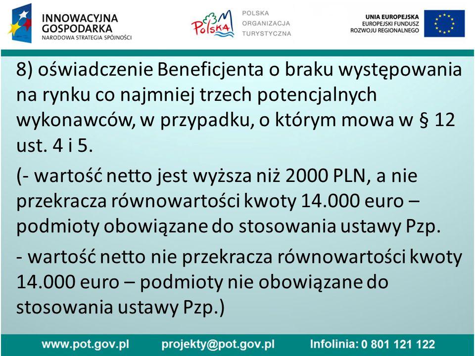 8) oświadczenie Beneficjenta o braku występowania na rynku co najmniej trzech potencjalnych wykonawców, w przypadku, o którym mowa w § 12 ust.