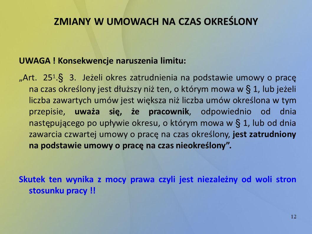 """12 ZMIANY W UMOWACH NA CZAS OKREŚLONY UWAGA ! Konsekwencje naruszenia limitu: """"Art. 25 1.§ 3. Jeżeli okres zatrudnienia na podstawie umowy o pracę na"""