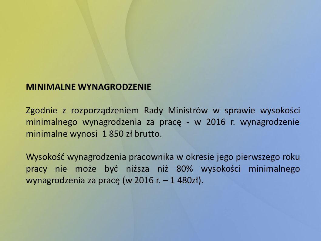 MINIMALNE WYNAGRODZENIE Zgodnie z rozporządzeniem Rady Ministrów w sprawie wysokości minimalnego wynagrodzenia za pracę - w 2016 r. wynagrodzenie mini