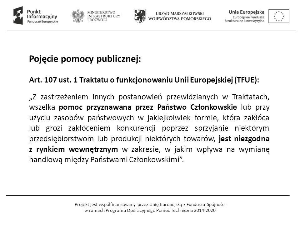 Projekt jest współfinansowany przez Unię Europejską z Funduszu Spójności w ramach Programu Operacyjnego Pomoc Techniczna 2014-2020 Pojęcie pomocy publicznej: Art.