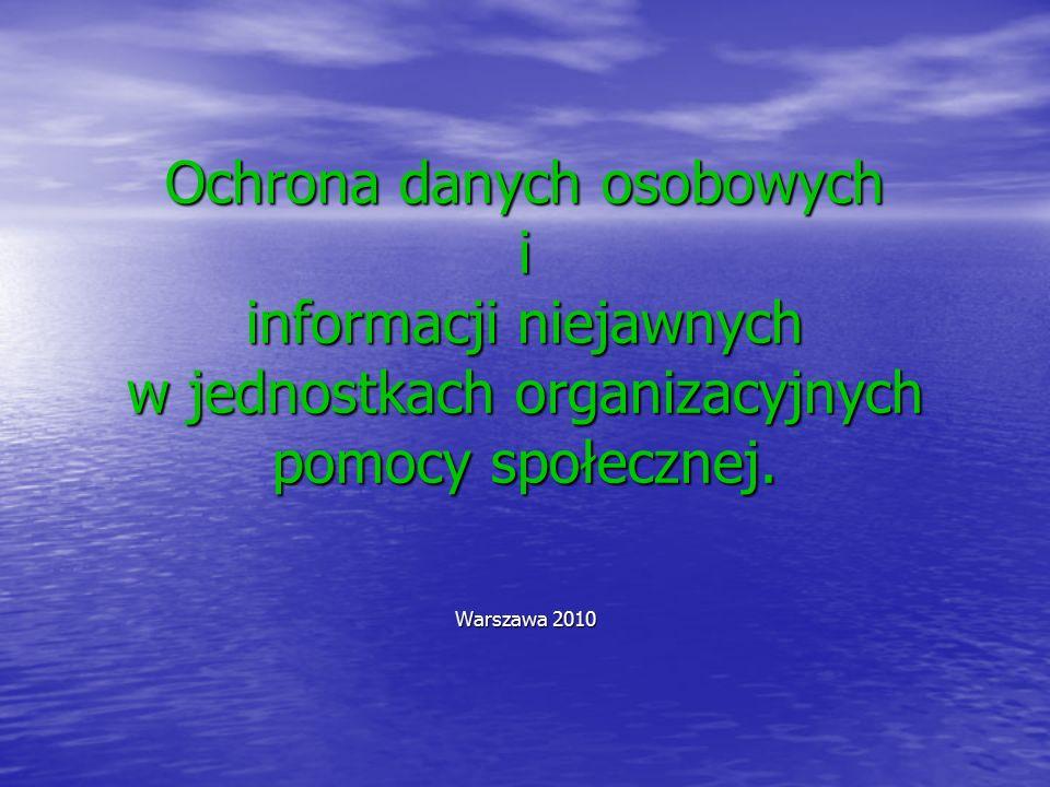 Ochrona danych osobowych i informacji niejawnych w jednostkach organizacyjnych pomocy społecznej. Warszawa 2010
