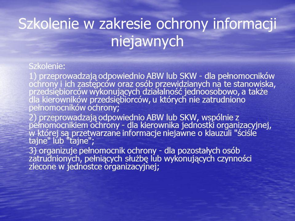 Szkolenie w zakresie ochrony informacji niejawnych Szkolenie: 1) przeprowadzają odpowiednio ABW lub SKW - dla pełnomocników ochrony i ich zastępców or