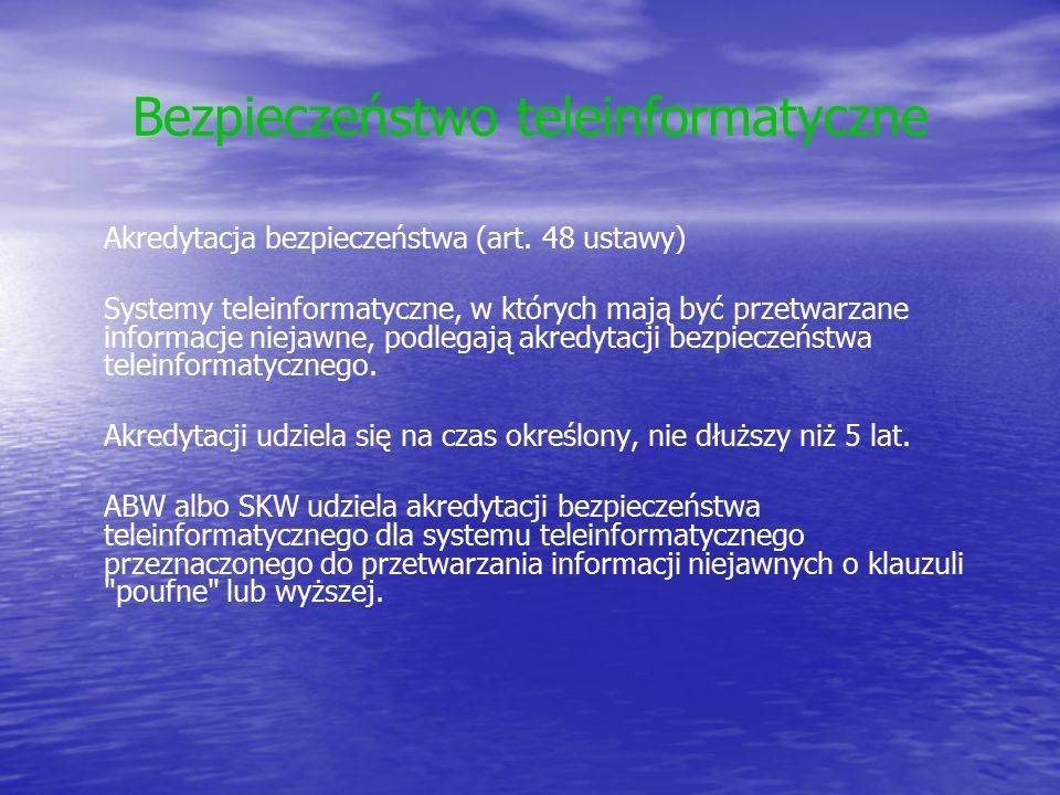 Bezpieczeństwo teleinformatyczne Akredytacja bezpieczeństwa (art. 48 ustawy) Systemy teleinformatyczne, w których mają być przetwarzane informacje nie