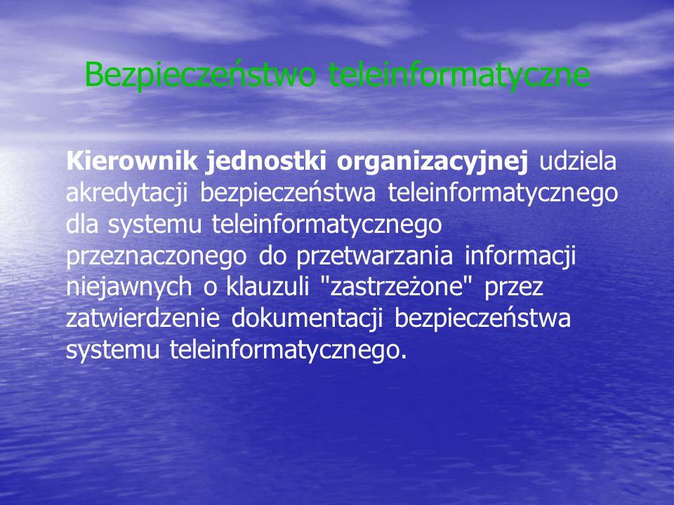 Bezpieczeństwo teleinformatyczne Kierownik jednostki organizacyjnej udziela akredytacji bezpieczeństwa teleinformatycznego dla systemu teleinformatycznego przeznaczonego do przetwarzania informacji niejawnych o klauzuli zastrzeżone przez zatwierdzenie dokumentacji bezpieczeństwa systemu teleinformatycznego.