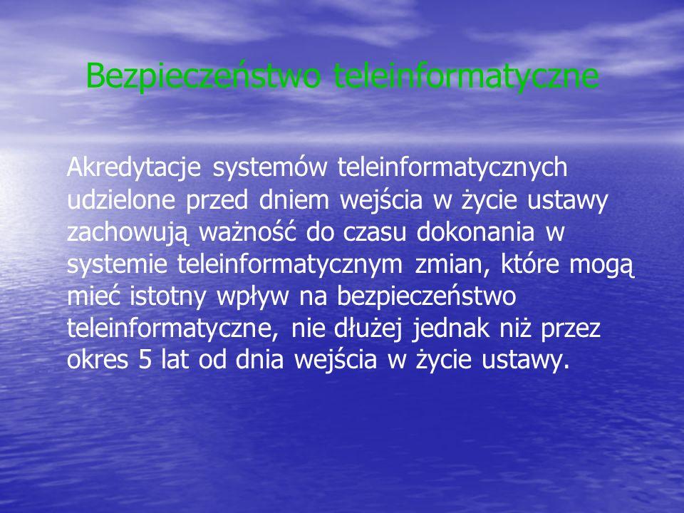 Bezpieczeństwo teleinformatyczne Akredytacje systemów teleinformatycznych udzielone przed dniem wejścia w życie ustawy zachowują ważność do czasu doko