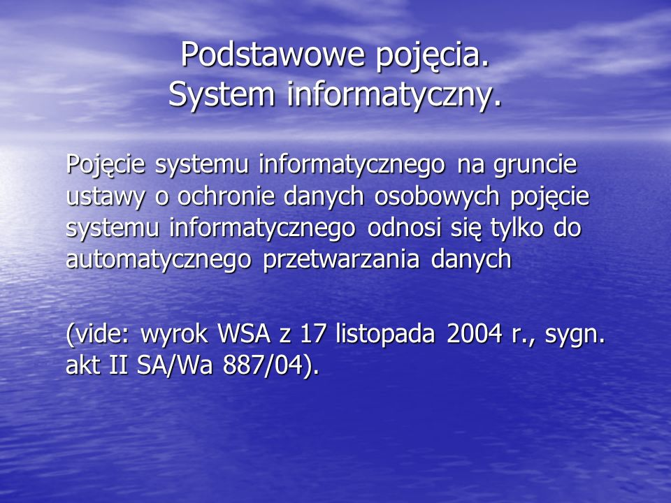 Podstawowe pojęcia. System informatyczny. Pojęcie systemu informatycznego na gruncie ustawy o ochronie danych osobowych pojęcie systemu informatyczneg
