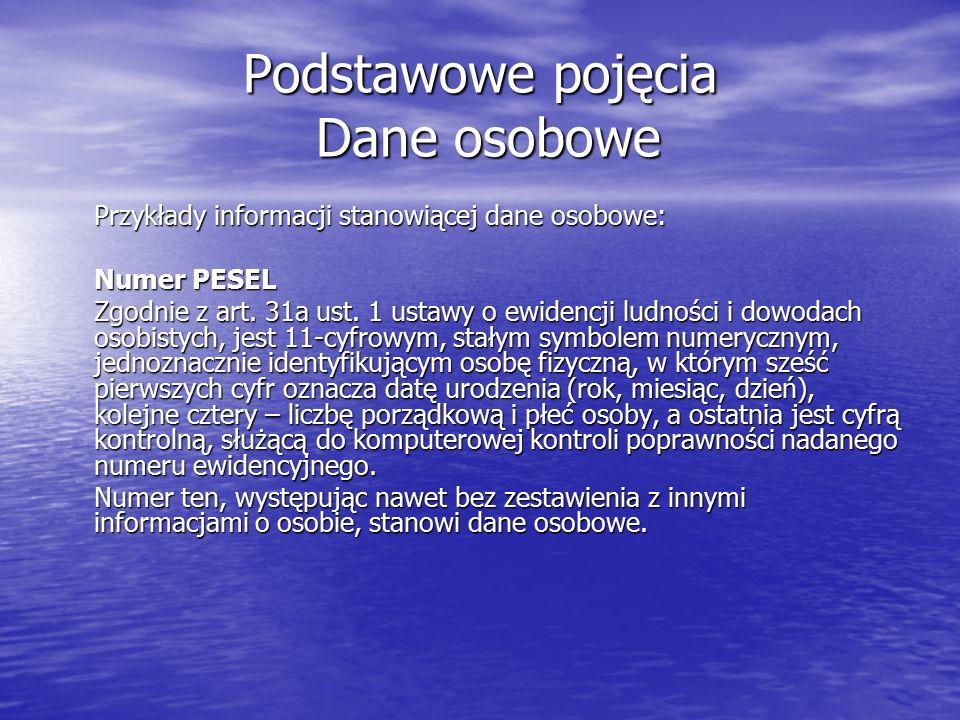 Podstawowe pojęcia Dane osobowe Przykłady informacji stanowiącej dane osobowe: Numer PESEL Zgodnie z art.
