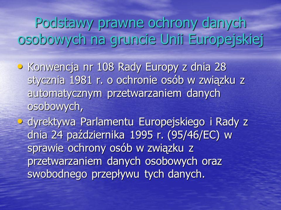 Podstawy prawne ochrony danych osobowych na gruncie Unii Europejskiej Konwencja nr 108 Rady Europy z dnia 28 stycznia 1981 r. o ochronie osób w związk