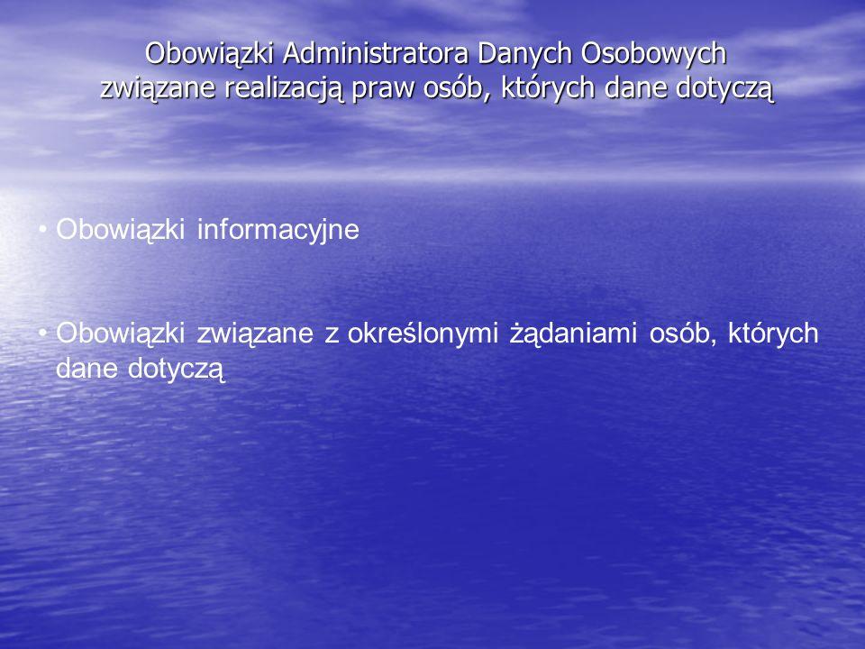 Obowiązki Administratora Danych Osobowych związane realizacją praw osób, których dane dotyczą Obowiązki informacyjne Obowiązki związane z określonymi żądaniami osób, których dane dotyczą