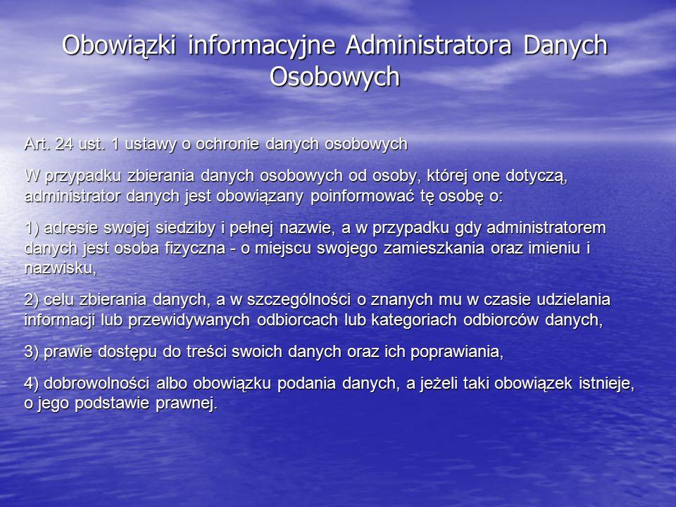 Obowiązki informacyjne Administratora Danych Osobowych Art. 24 ust. 1 ustawy o ochronie danych osobowych W przypadku zbierania danych osobowych od oso
