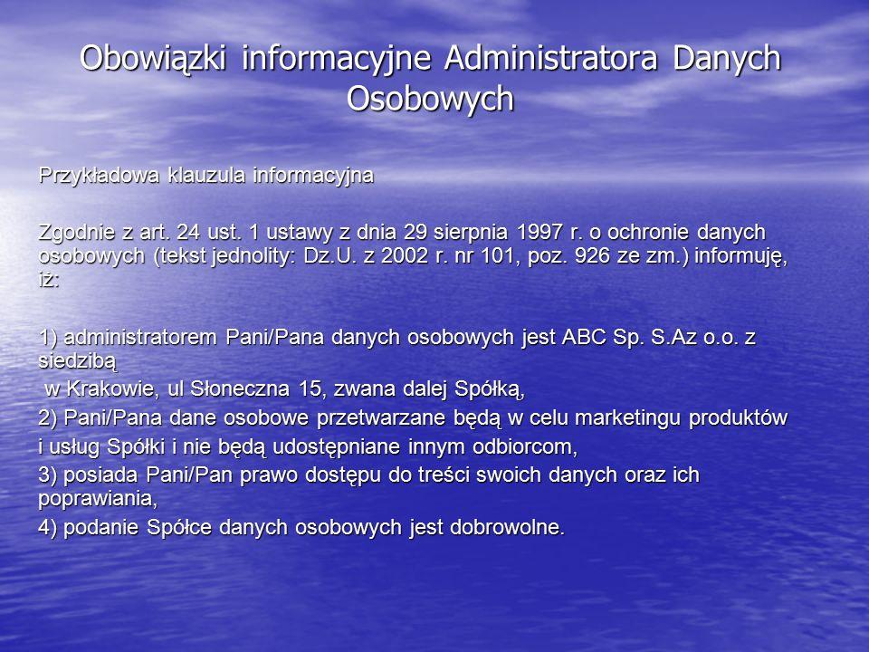 Obowiązki informacyjne Administratora Danych Osobowych Przykładowa klauzula informacyjna Zgodnie z art. 24 ust. 1 ustawy z dnia 29 sierpnia 1997 r. o