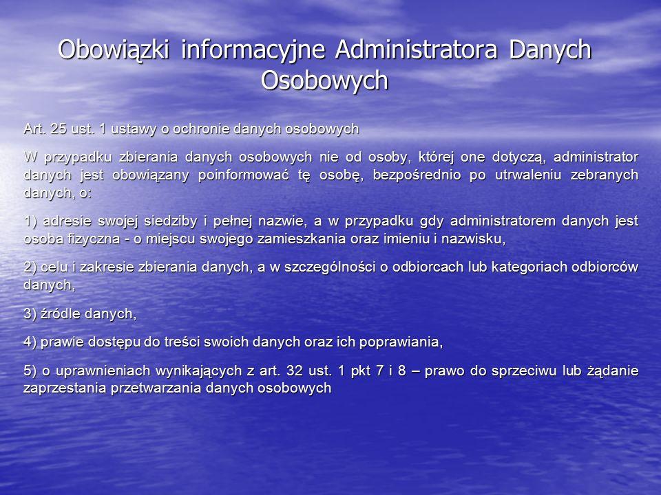 Obowiązki informacyjne Administratora Danych Osobowych Art. 25 ust. 1 ustawy o ochronie danych osobowych W przypadku zbierania danych osobowych nie od