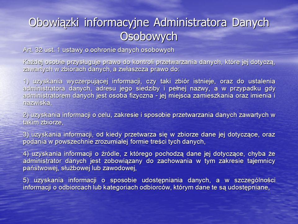 Obowiązki informacyjne Administratora Danych Osobowych Art. 32 ust. 1 ustawy o ochronie danych osobowych Każdej osobie przysługuje prawo do kontroli p