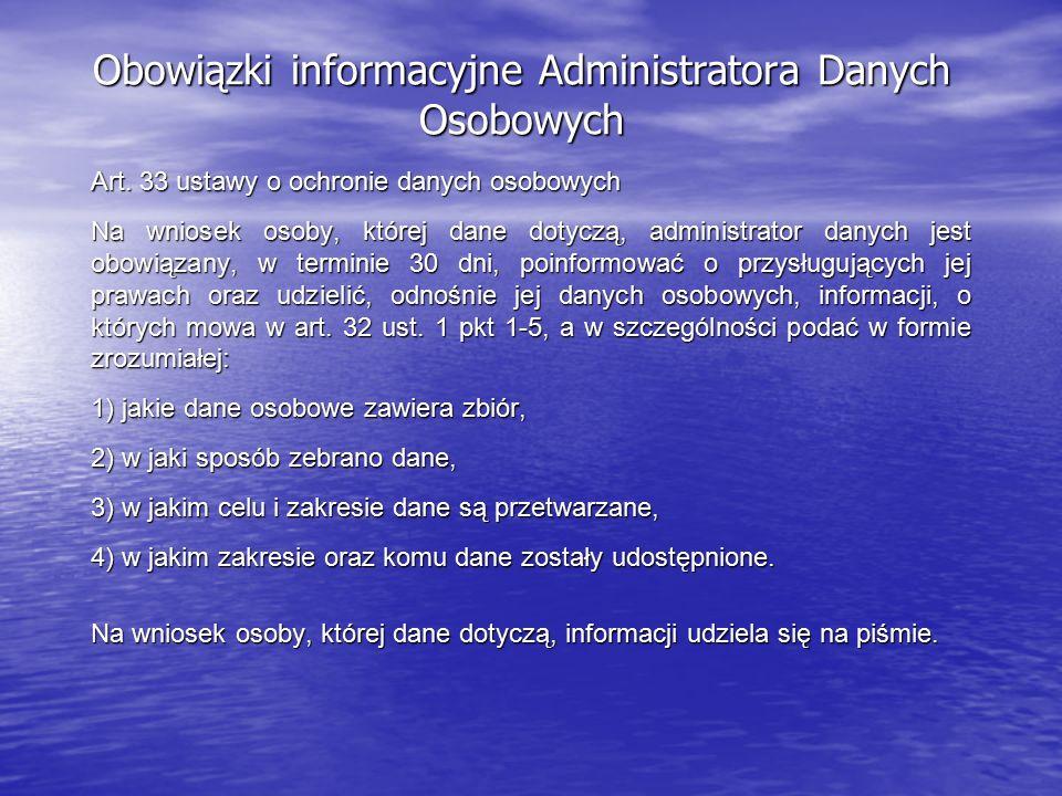 Obowiązki informacyjne Administratora Danych Osobowych Art. 33 ustawy o ochronie danych osobowych Na wniosek osoby, której dane dotyczą, administrator