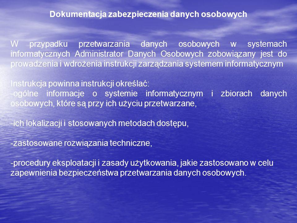 Dokumentacja zabezpieczenia danych osobowych W przypadku przetwarzania danych osobowych w systemach informatycznych Administrator Danych Osobowych zob