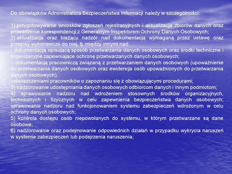 Do obowiązków Administratora Bezpieczeństwa Informacji należy w szczególności: 1) przygotowywanie wniosków zgłoszeń rejestracyjnych i aktualizacja zbi
