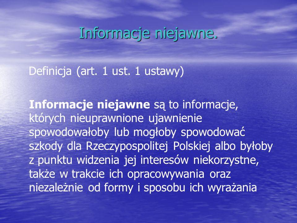 Informacje niejawne. Definicja (art. 1 ust. 1 ustawy) Informacje niejawne są to informacje, których nieuprawnione ujawnienie spowodowałoby lub mogłoby