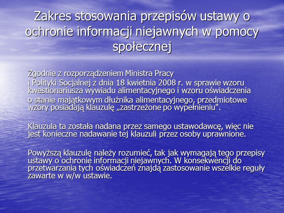 Zakres stosowania przepisów ustawy o ochronie informacji niejawnych w pomocy społecznej Zgodnie z rozporządzeniem Ministra Pracy i Polityki Socjalnej z dnia 18 kwietnia 2008 r.