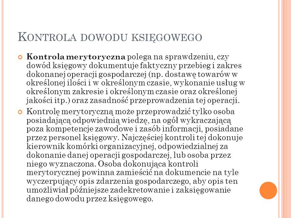 K ONTROLA DOWODU KSIĘGOWEGO Kontrola merytoryczna polega na sprawdzeniu, czy dowód księgowy dokumentuje faktyczny przebieg i zakres dokonanej operacji gospodarczej (np.