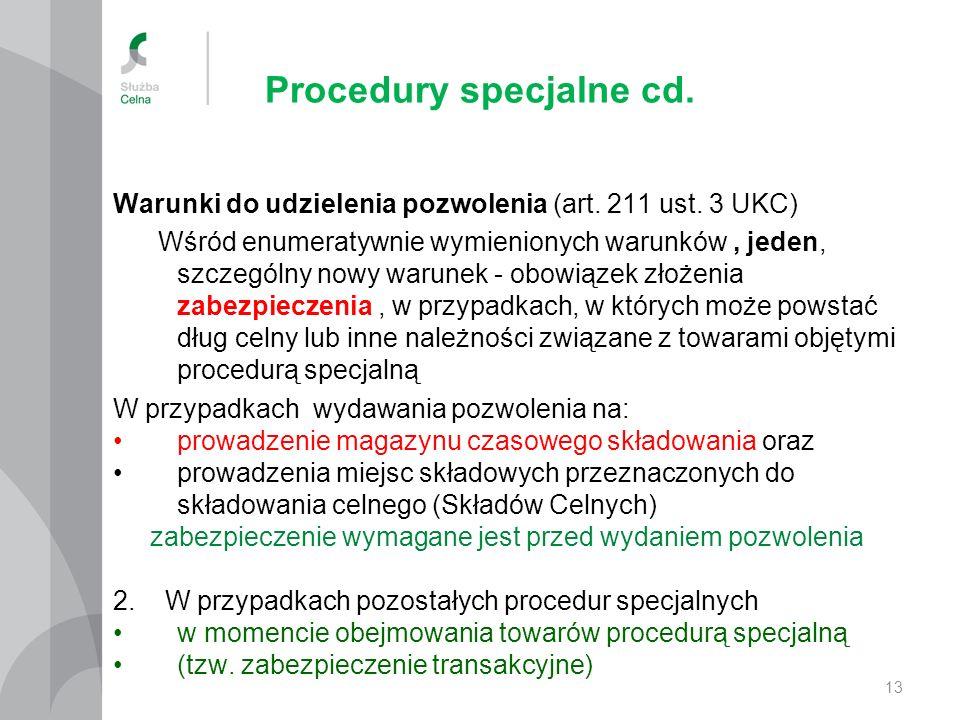 Procedury specjalne cd. Warunki do udzielenia pozwolenia (art. 211 ust. 3 UKC) Wśród enumeratywnie wymienionych warunków, jeden, szczególny nowy warun