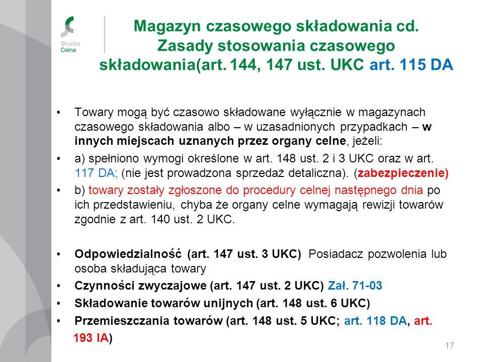 Magazyn czasowego składowania cd. Zasady stosowania czasowego składowania(art. 144, 147 ust. UKC art. 115 DA Towary mogą być czasowo składowane wyłącz