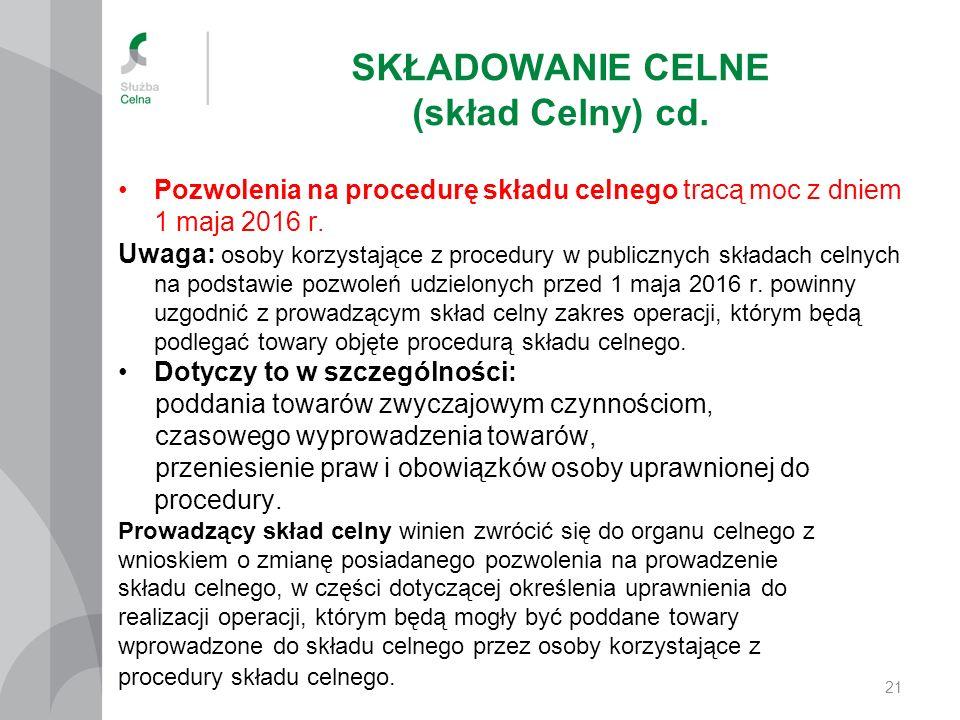 SKŁADOWANIE CELNE (skład Celny) cd. Pozwolenia na procedurę składu celnego tracą moc z dniem 1 maja 2016 r. Uwaga: osoby korzystające z procedury w pu