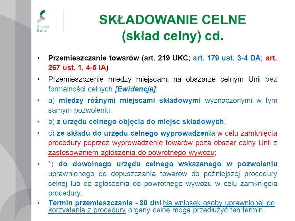 SKŁADOWANIE CELNE (skład celny) cd. Przemieszczanie towarów (art. 219 UKC; art. 179 ust. 3-4 DA; art. 267 ust. 1, 4-5 IA) Przemieszczenie między miejs