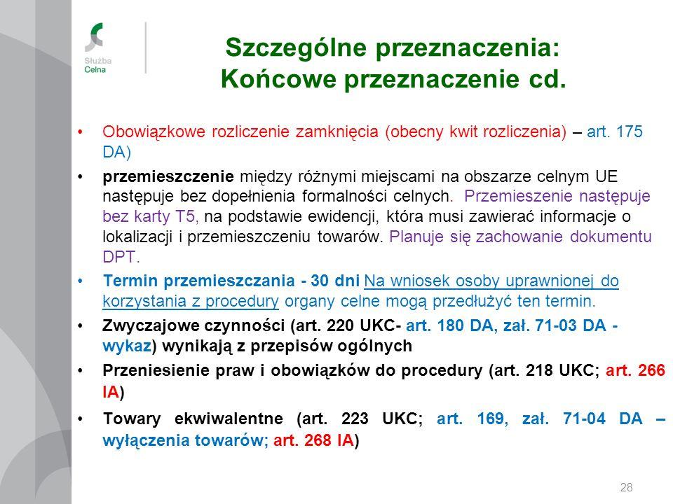 Szczególne przeznaczenia: Końcowe przeznaczenie cd. Obowiązkowe rozliczenie zamknięcia (obecny kwit rozliczenia) – art. 175 DA) przemieszczenie między