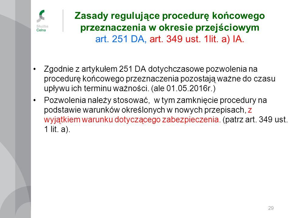 Zasady regulujące procedurę końcowego przeznaczenia w okresie przejściowym art. 251 DA, art. 349 ust. 1lit. a) IA. Zgodnie z artykułem 251 DA dotychcz