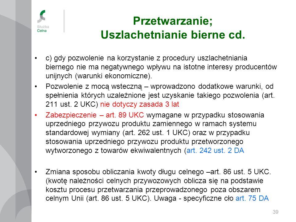 Przetwarzanie; Uszlachetnianie bierne cd. c) gdy pozwolenie na korzystanie z procedury uszlachetniania biernego nie ma negatywnego wpływu na istotne i