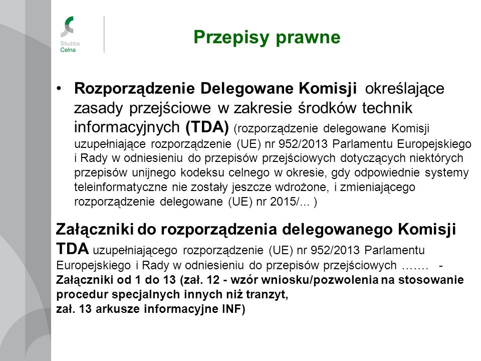 Przepisy prawne 4 Załączniki do rozporządzenia delegowanego Komisji TDA uzupełniającego rozporządzenie (UE) nr 952/2013 Parlamentu Europejskiego i Rady w odniesieniu do przepisów przejściowych …….