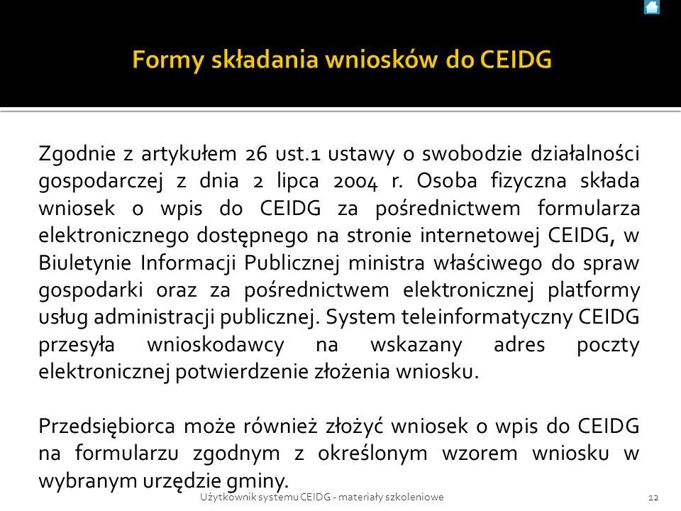 Zgodnie z artykułem 26 ust.1 ustawy o swobodzie działalności gospodarczej z dnia 2 lipca 2004 r. Osoba fizyczna składa wniosek o wpis do CEIDG za pośr