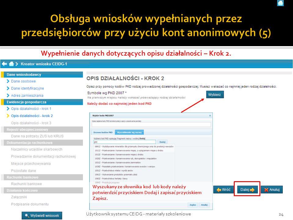 Wypełnienie danych dotyczących opisu działalności – Krok 2. 24Użytkownik systemu CEIDG - materiały szkoleniowe Wyszukany ze słownika kod lub kody nale