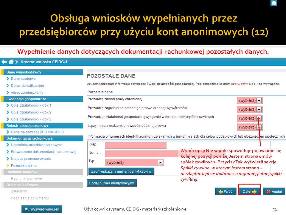31Użytkownik systemu CEIDG - materiały szkoleniowe Wypełnienie danych dotyczących dokumentacji rachunkowej pozostałych danych. Wybór opcji Nie w polu
